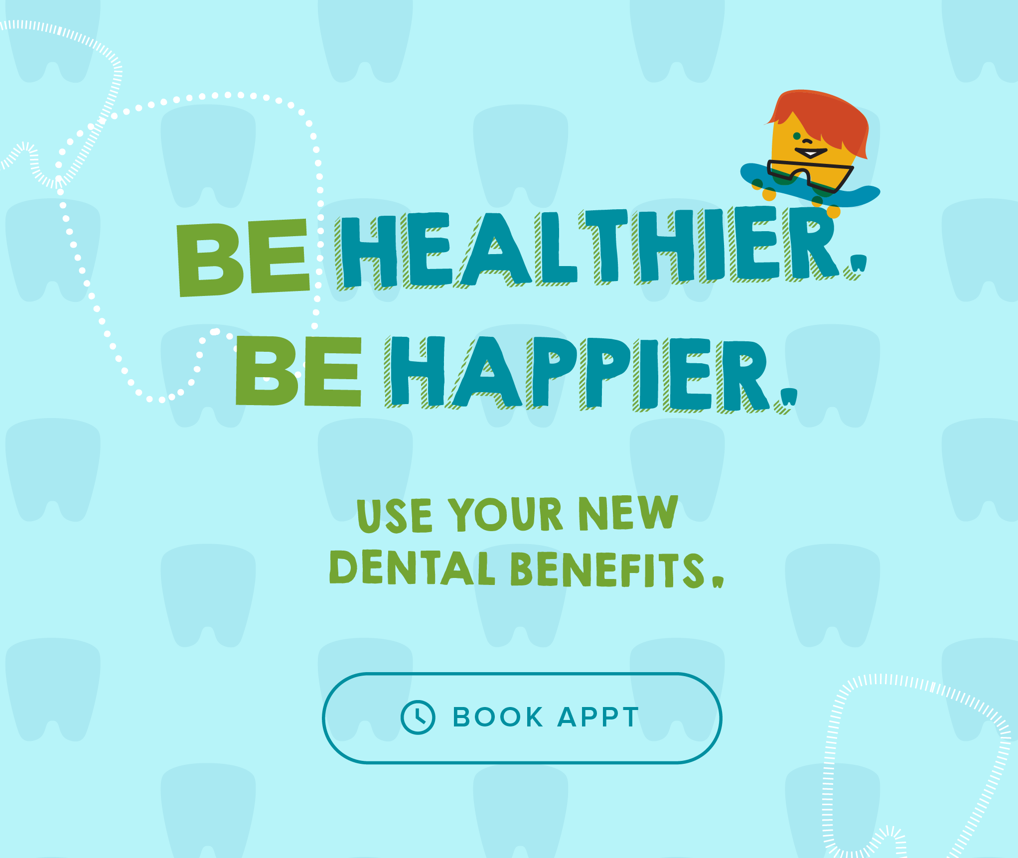 Be Healthier. Be Happier. Use your new dental benefits. - Goodyear Kids' Dentistry & Orthodontics